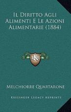 Il Diritto Agli Alimenti E Le Azioni Alimentarie (1884) - Melchiorre Quartarone (author)