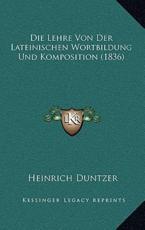 Die Lehre Von Der Lateinischen Wortbildung Und Komposition (1836) - Heinrich Duntzer (author)