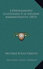 L'Ordinamento Giudiziario E Le Riforme Amministrative (1875) - Michele Russo-Onesto (author)