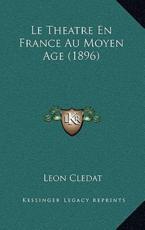 Le Theatre En France Au Moyen Age (1896) - Leon Cledat (author)