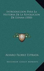 Introduccion Para La Historia De La Revolucion De Espana (1810) - Alvaro Florez Estrada (author)