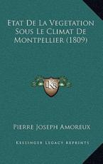 Etat De La Vegetation Sous Le Climat De Montpellier (1809) - Pierre Joseph Amoreux (author)