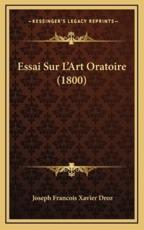 Essai Sur L'Art Oratoire (1800) - Joseph Francois Xavier Droz (author)