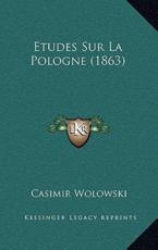 Etudes Sur La Pologne (1863) - Casimir Wolowski (author)