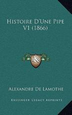 Histoire D'Une Pipe V1 (1866) - Alexandre De Lamothe (author)