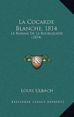 La Cocarde Blanche, 1814 - Louis Ulbach (author)