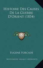 Histoire Des Causes De La Guerre D'Orient (1854) - Eugene Forcade (author)