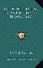 Lecciones En Verso De La Historia De Espana (1860) - Pio Del Castillo (author)