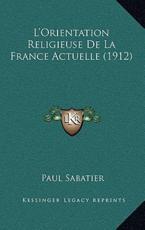 L'Orientation Religieuse De La France Actuelle (1912) - Paul Sabatier (author)