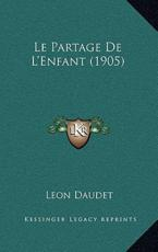 Le Partage De L'Enfant (1905) - Leon Daudet (author)