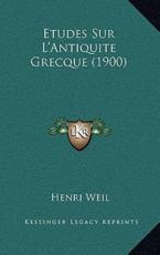 Etudes Sur L'Antiquite Grecque (1900) - Henri Weil (author)