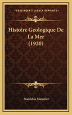 Histoire Geologique De La Mer (1920) - Stanislas Meunier (author)