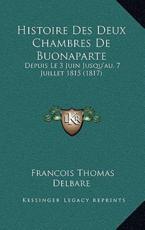Histoire Des Deux Chambres De Buonaparte - Francois Thomas Delbare (author)
