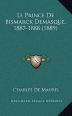 Le Prince De Bismarck Demasque, 1887-1888 (1889) - Charles De Maurel (author)
