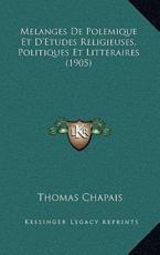 Melanges De Polemique Et D'Etudes Religieuses, Politiques Et Litteraires (1905) - Thomas Chapais (author)