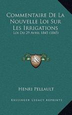 Commentaire De La Nouvelle Loi Sur Les Irrigations - Henri Pellault (author)