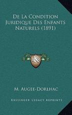 De La Condition Juridique Des Enfants Naturels (1891) - M Augee-Dorlhac (author)