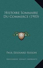 Histoire Sommaire Du Commerce (1903) - Paul Edouard Risson (author)