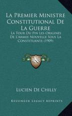La Premier Ministre Constitutional De La Guerre - Lucien De Chilly (author)