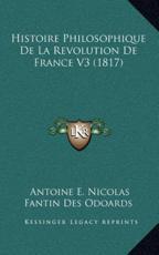 Histoire Philosophique De La Revolution De France V3 (1817) - Antoine E Nicolas Fantin Des Odoards (author)