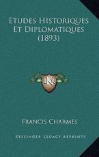Etudes Historiques Et Diplomatiques (1893) - Francis Charmes (author)