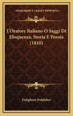 L'Oratore Italiano O Saggi Di Eloquenza, Storia E Poesia (1810) - Delighton Publisher (author)
