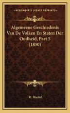 Algemeene Geschiedenis Van De Volken En Staten Der Oudheid, Part 5 (1850) - H Riedel (author)