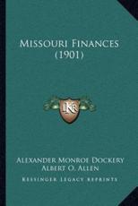 Missouri Finances (1901) - Alexander Monroe Dockery (author), Albert O Allen (author)