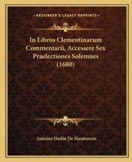 In Libros Clementinarum Commentarii, Accessere Sex Praelectiones Solemnes (1680) - Antoine Dadin De Hauteserre (author)