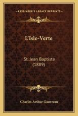 L'Isle-Verte - Charles Arthur Gauvreau (author)