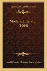 Modern Litteratur (1904) - Harald Charles Christian Anton Nielsen (author)