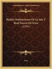 Reales Ordinaciones De La Isla Y Real Fuerca De Iviza (1751) - Iviza (author)