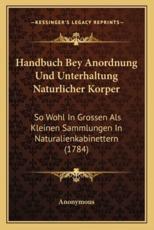 Handbuch Bey Anordnung Und Unterhaltung Naturlicher Korper - Anonymous (author)
