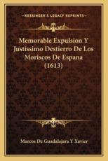 Memorable Expulsion Y Justissimo Destierro De Los Moriscos De Espana (1613) - Marcos De Guadalajara y Xavier (author)