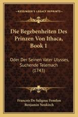 Die Begebenheiten Des Prinzen Von Ithaca, Book 1 - François de Salignac Fenelon (author), Benjamin Neukirch (author)