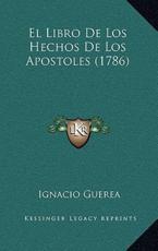 El Libro De Los Hechos De Los Apostoles (1786) - Ignacio Guerea (author)