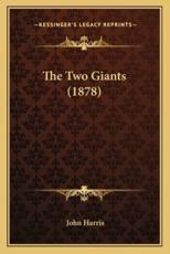 The Two Giants (1878) - Emeritus Professor John Harris (author)