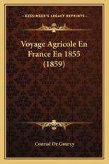 Voyage Agricole En France En 1855 (1859) - Conrad De Gourcy (author)