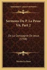 Sermons Du P. La Pesse V6, Part 2 - Nicolas La Pesse (author)