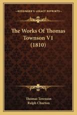 The Works Of Thomas Townson V1 (1810) - Thomas Townson (author), Ralph Churton (author)