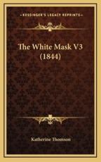 The White Mask V3 (1844) - Katherine Thomson (author)