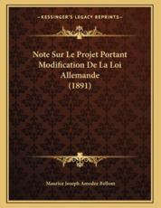 Note Sur Le Projet Portant Modification De La Loi Allemande (1891) - Maurice Joseph Amedee Bellom (author)