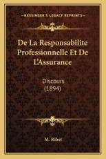 De La Responsabilite Professionnelle Et De L'Assurance - M Ribet (author)