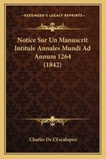 Notice Sur Un Manuscrit Intitule Annales Mundi Ad Annum 1264 (1842) - Charles De L'Escalopier (author)