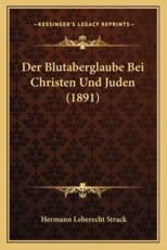 Der Blutaberglaube Bei Christen Und Juden (1891) - Hermann Leberecht Strack (author)