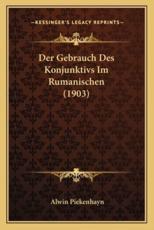 Der Gebrauch Des Konjunktivs Im Rumanischen (1903) - Alwin Piekenhayn (author)