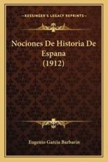 Nociones De Historia De Espana (1912) - Eugenio Garcia Barbarin (author)