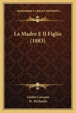 La Madre E Il Figlio (1883) - Giulio Carcano (author), H Michaelis (author)