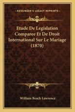 Etude De Legislation Comparee Et De Droit International Sur Le Mariage (1870) - William Beach Lawrence (author)