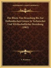 Der Rhein Von Strassburg Bis Zur Hollandischen Grenze In Technischer Und Wirthschaftlicher Beziehung (1902) - E Beyerhaus (editor)